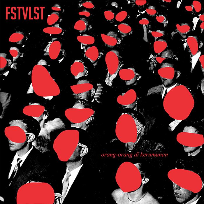 FSTVLST - Orang-Orang Di Kerumunan edit